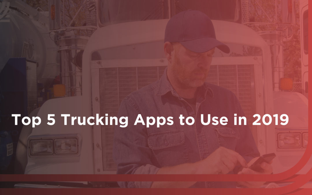 Top 5 Trucking Apps to Use in 2019