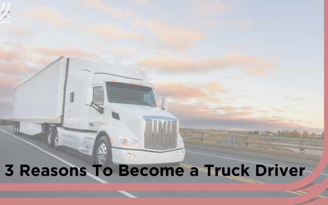 Top reasons to become a truck driver